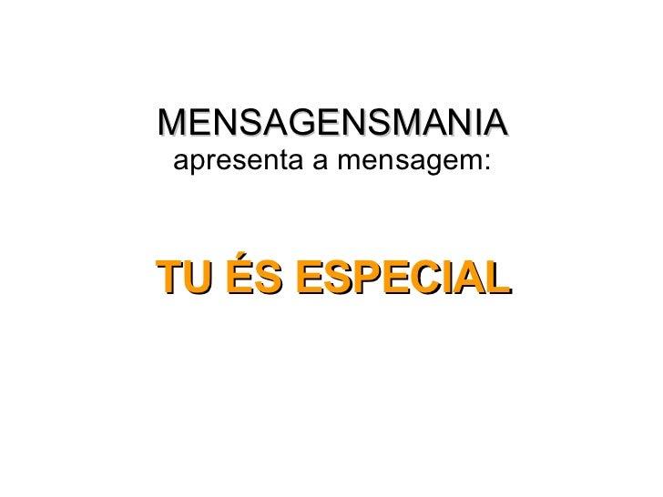 MENSAGENSMANIA apresenta a mensagem: <ul><li>TU ÉS ESPECIAL </li></ul>