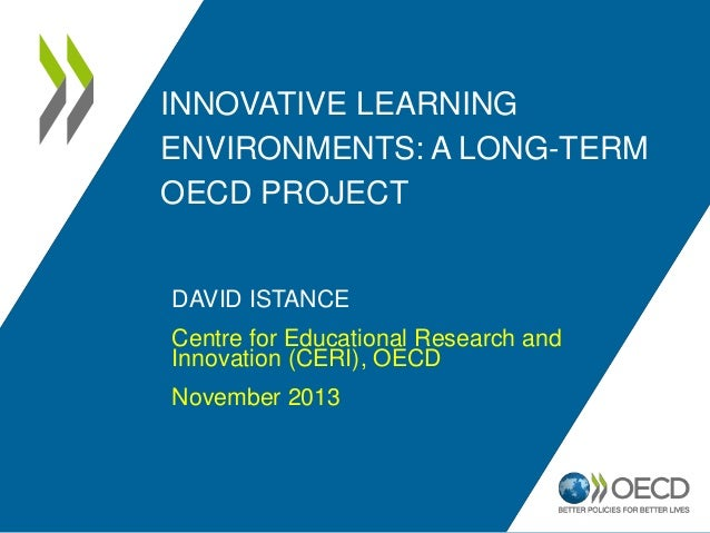 INNOVATIVE LEARNING ENVIRONMENTS: A LONG-TERM OECD PROJECT  DAVID ISTANCE Centre for Educational Research and Innovation (...