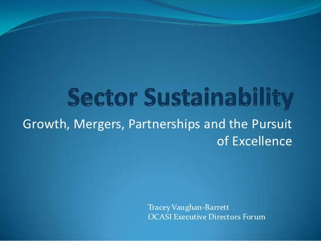 Growth, Mergers, Partnerships and the Pursuit                                of Excellence                    Tracey Vaugh...