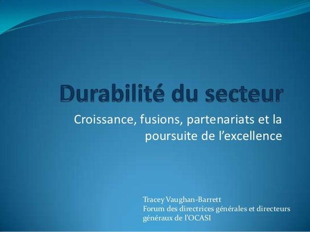 Croissance, fusions, partenariats et la             poursuite de l'excellence            Tracey Vaughan-Barrett           ...