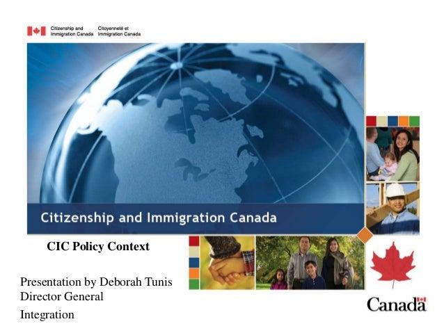 CIC Policy ContextPresentation by Deborah TunisDirector GeneralIntegration