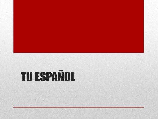 TU ESPAÑOL