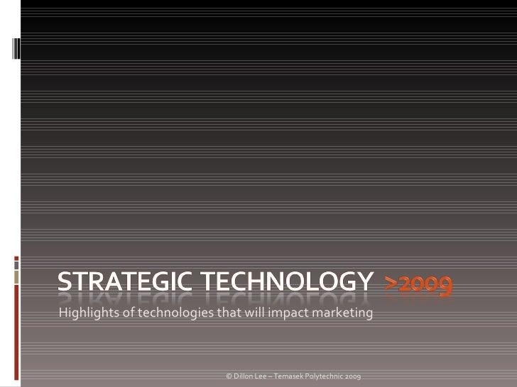 <ul><li>Highlights of technologies that will impact marketing </li></ul>© Dillon Lee – Temasek Polytechnic 2009