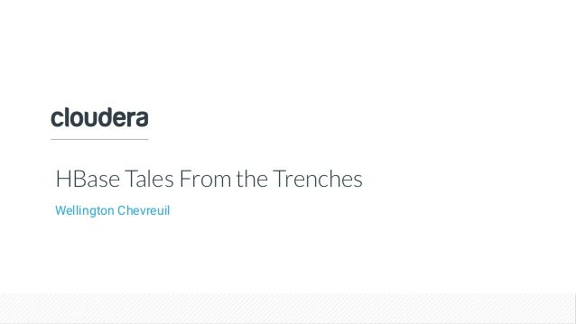 © Cloudera, Inc. All rights reserved. HBase Tales From the Trenches Wellington Chevreuil