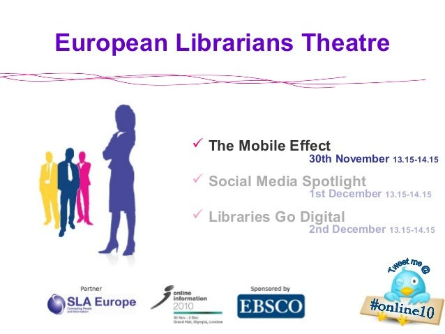 European Librarians Theatre 2nd December 13.15-14.15  The Mobile Effect  Social Media Spotlight  Libraries Go Digital 3...