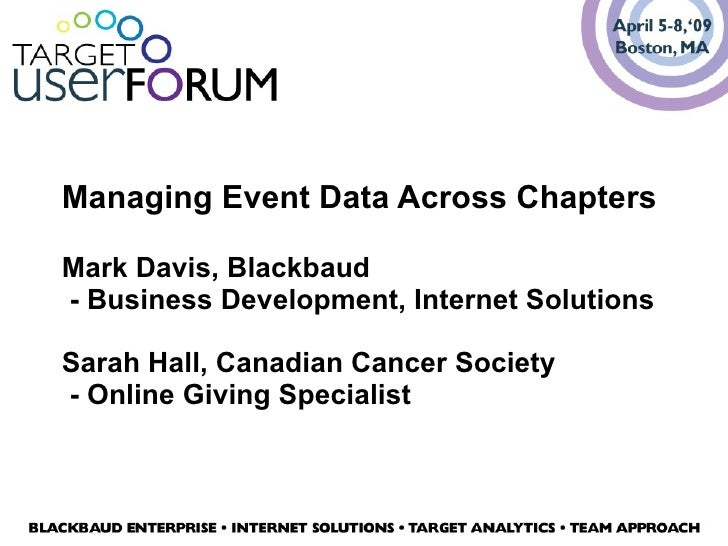 Managing Event Data Across Chapters Mark Davis, Blackbaud  - Business Development, Internet Solutions Sarah Hall, Canadian...