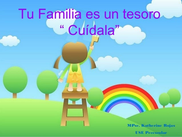 "Tu Familia es un tesoro "" Cuídala"" MPsc. Katherine Rojas USE Preescolar"