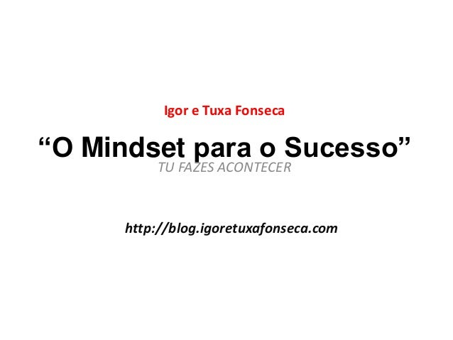 """Igor e Tuxa Fonseca  """"O Mindset para o Sucesso""""  TU FAZES ACONTECER  http://blog.igoretuxafonseca.com"""