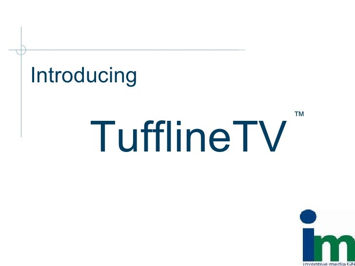 Introducing TufflineTV ™