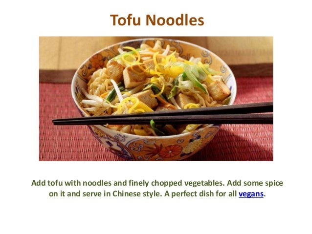 Tofu Noodles Add tofu with noodles and finely chopped vegetables. Add some spice on it and serve in Chinese style. A perfe...