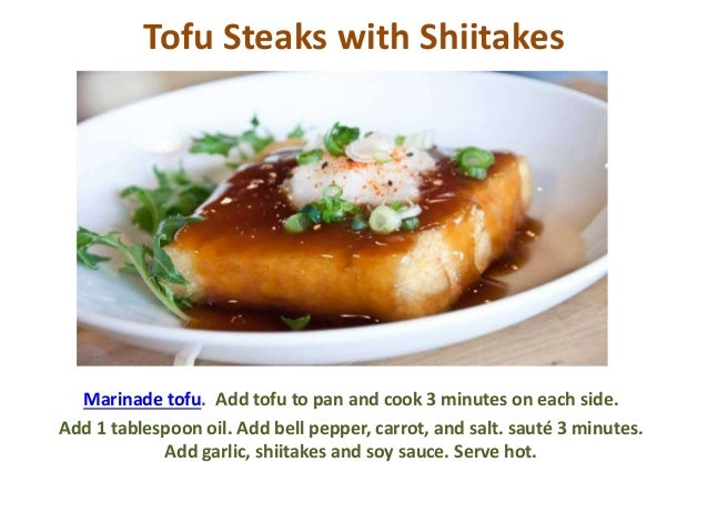 Tofu Steaks with Shiitakes Marinade tofu. Add tofu to pan and cook 3 minutes on each side. Add 1 tablespoon oil. Add bell ...