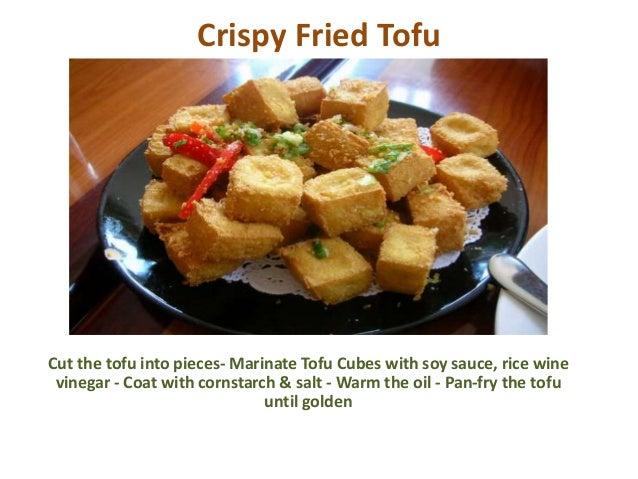 Crispy Fried Tofu Cut the tofu into pieces- Marinate Tofu Cubes with soy sauce, rice wine vinegar - Coat with cornstarch &...