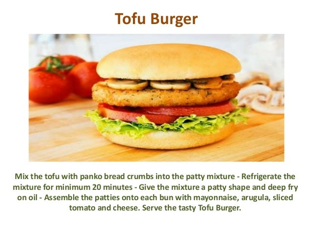 Tofu Burger Mix the tofu with panko bread crumbs into the patty mixture - Refrigerate the mixture for minimum 20 minutes -...