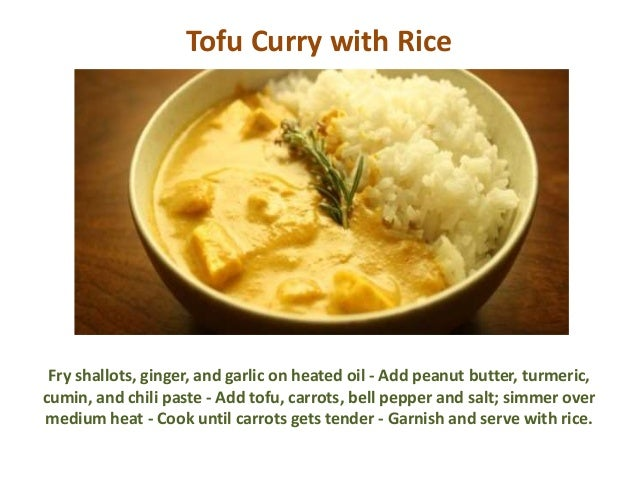 Tofu Curry with Rice Fry shallots, ginger, and garlic on heated oil - Add peanut butter, turmeric, cumin, and chili paste ...