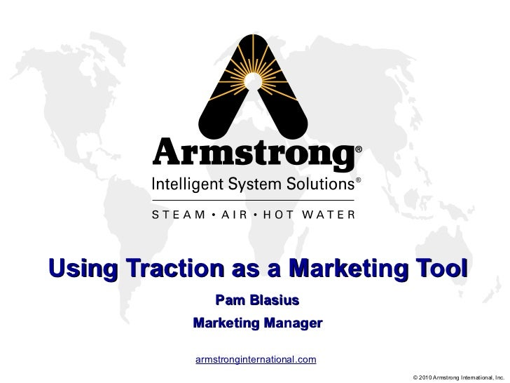 Using Traction as a Marketing Tool Pam Blasius Marketing Manager
