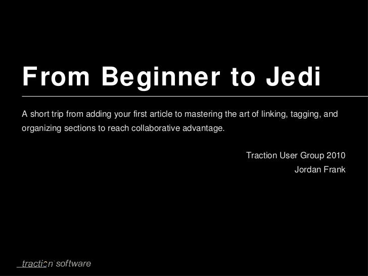 From Beginner to Jedi <ul><li>A short trip from adding your first article to mastering the art of linking, tagging, and or...