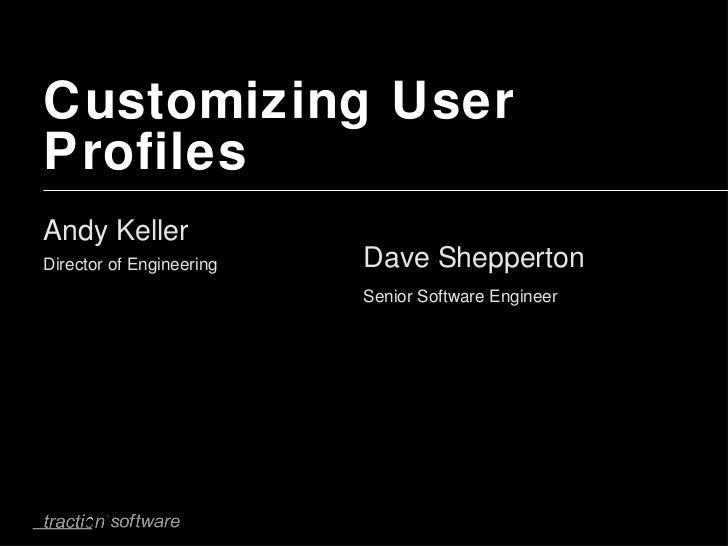 Customizing User Profiles <ul><li>Andy Keller Director of Engineering </li></ul>Dave Shepperton Senior Software Engineer