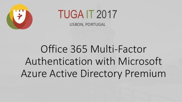 TugaIT 2017 Office 365 Multi-factor authentication with