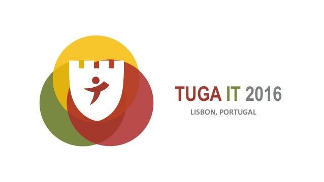 TUGA IT 2016 LISBON, PORTUGAL