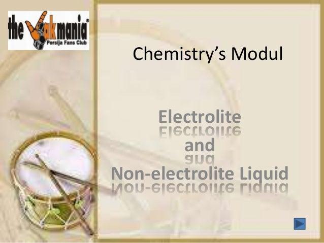 Chemistry's ModulElectroliteandNon-electrolite Liquid