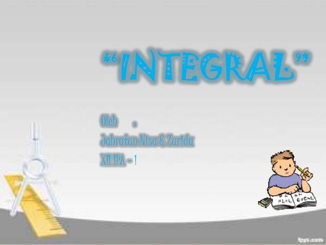 """""""INTEGRAL""""Oleh :Jahratun Nisa & ZuridaXII IPA - 1"""
