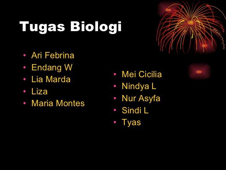 Tugas Biologi <ul><li>Ari Febrina </li></ul><ul><li>Endang W </li></ul><ul><li>Lia Marda </li></ul><ul><li>Liza  </li></ul...