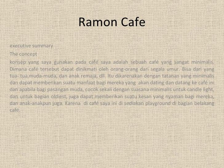 Ramon Cafe executive summary The concept  konsep yang saya gunakan pada café saya adalah sebuah café yang sangat minimalis...