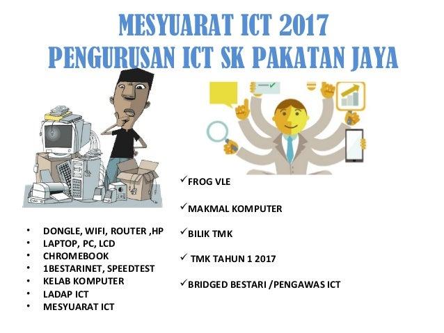 MESYUARAT ICT 2017 PENGURUSAN ICT SK PAKATAN JAYA • DONGLE, WIFI, ROUTER ,HP • LAPTOP, PC, LCD • CHROMEBOOK • 1BESTARINET,...