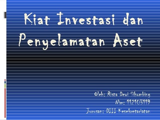 Kiat Investasi danPenyelamatan AsetOleh: Rista Dewi SihombingNim: 112103119Jurusan: DIII Kesekretariatan