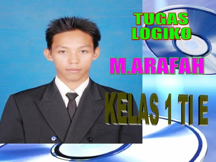 TUGAS LOGIKO M.ARAFAH KELAS 1 TI E