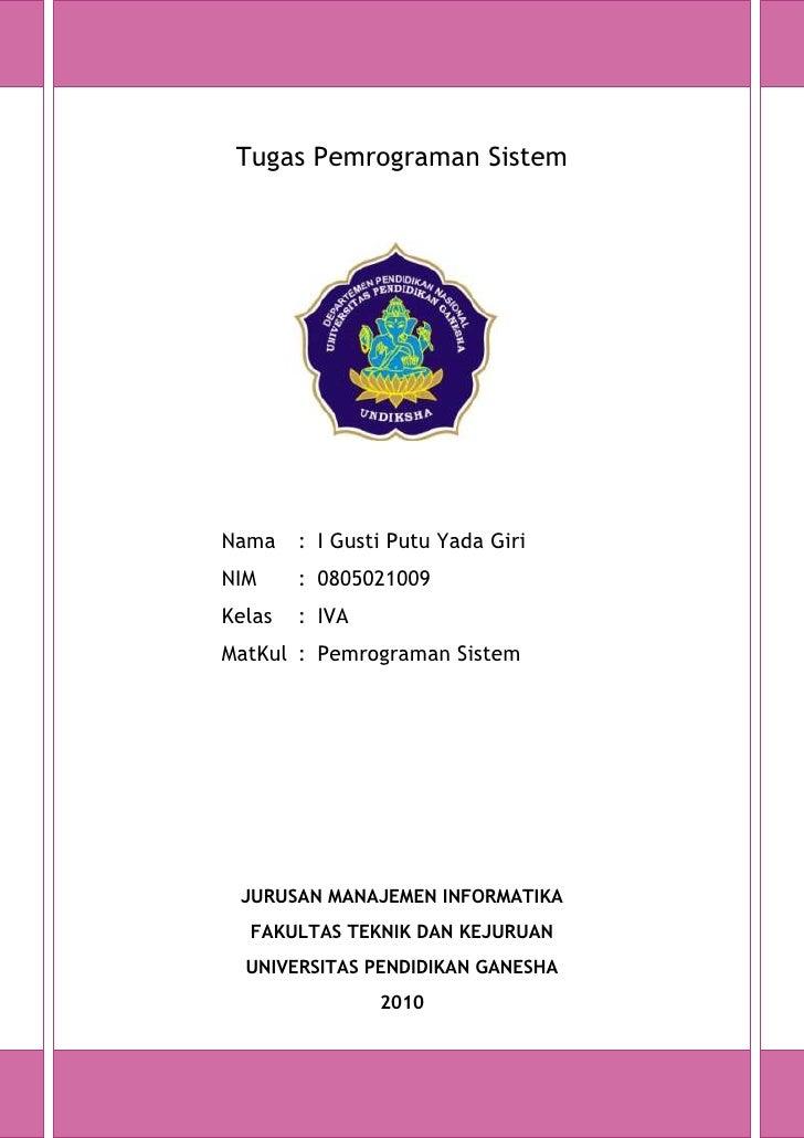 Tugas Pemrograman Sistem 185737596520Nama:I Gusti Putu Yada Giri NIM :0805021009Kelas :IVAMatKul:Pemrograman Sistem JURUSA...