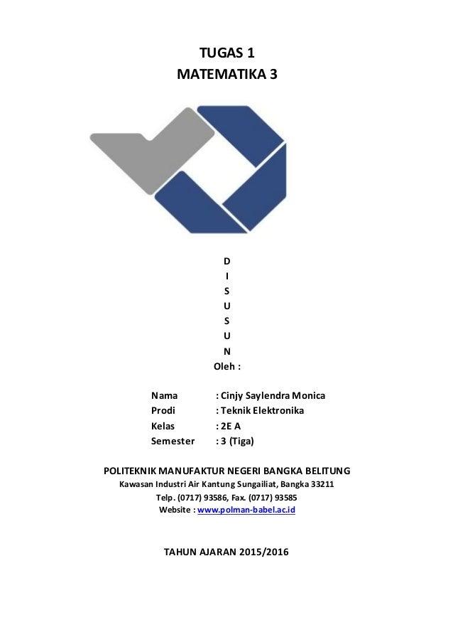 TUGAS 1 MATEMATIKA 3 D I S U S U N Oleh : Nama : Cinjy SaylendraMonica Prodi : Teknik Elektronika Kelas : 2E A Semester : ...