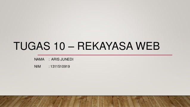 TUGAS 10 – REKAYASA WEB NAMA : ARIS JUNEDI NIM : 1311510919