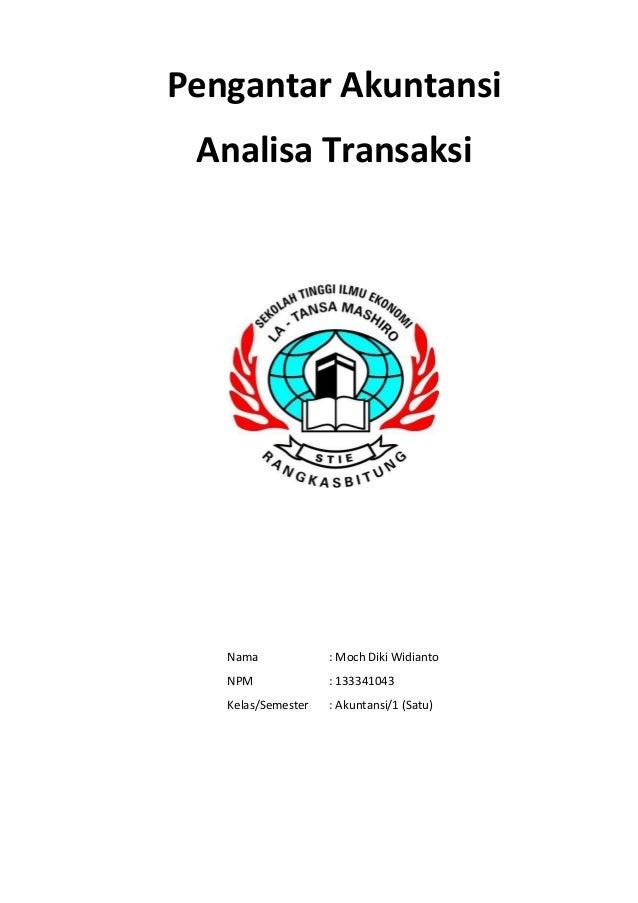 Pengantar Akuntansi Analisa Transaksi Nama : Moch Diki Widianto NPM : 133341043 Kelas/Semester : Akuntansi/1 (Satu)