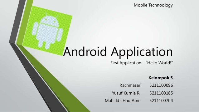 "Mobile Technoology  Android Application First Application - ""Hello World!"" Kelompok 5 Rachmasari  5211100096  Yusuf Kurnia..."
