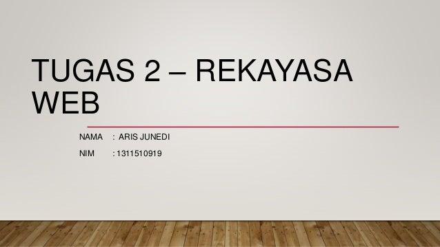TUGAS 2 – REKAYASA WEB NAMA : ARIS JUNEDI NIM : 1311510919