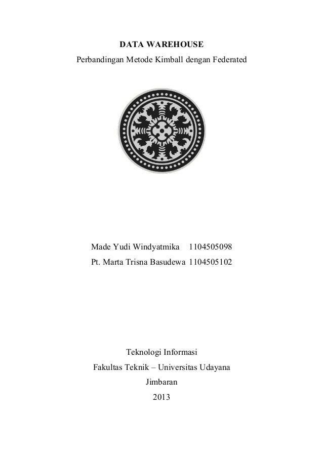 DATA WAREHOUSE Perbandingan Metode Kimball dengan Federated  Made Yudi Windyatmika  1104505098  Pt. Marta Trisna Basudewa ...