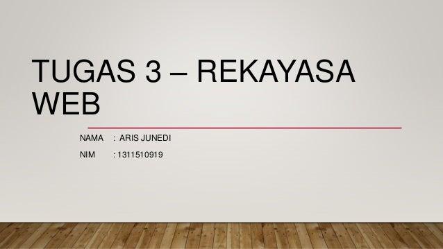 TUGAS 3 – REKAYASA WEB NAMA : ARIS JUNEDI NIM : 1311510919
