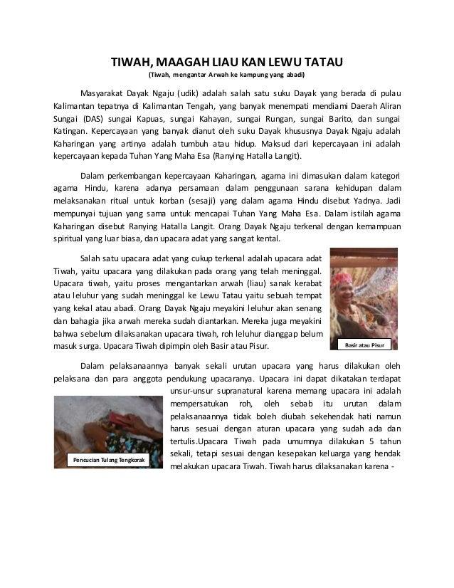 TIWAH, MAAGAH LIAU KAN LEWU TATAU  (Tiwah, mengantar Arwah ke kampung yang abadi)  Masyarakat Dayak Ngaju (udik) adalah sa...