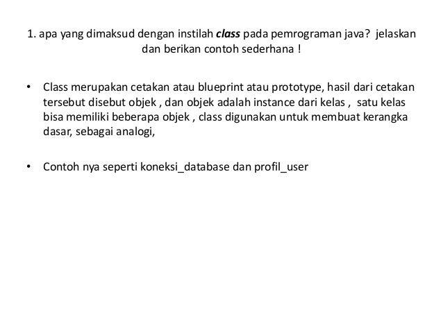 1. apa yang dimaksud dengan instilah class pada pemrograman java? jelaskan dan berikan contoh sederhana ! • Class merupaka...