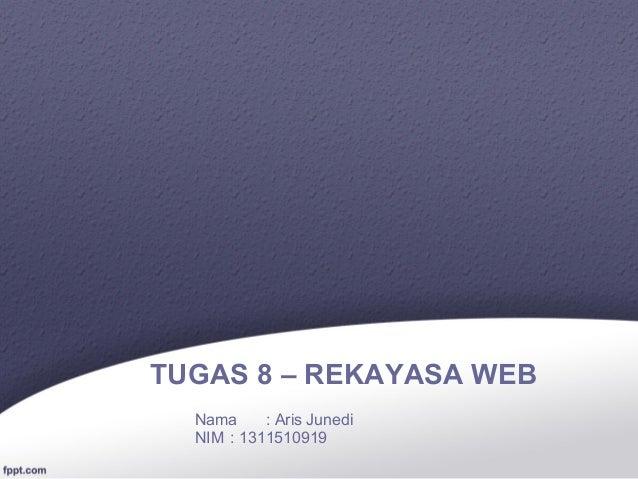 TUGAS 8 – REKAYASA WEB Nama : Aris Junedi NIM : 1311510919