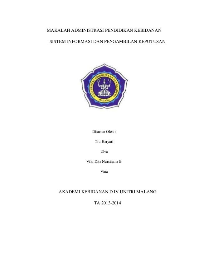 MAKALAH ADMINISTRASI PENDIDIKAN KEBIDANAN SISTEM INFORMASI DAN PENGAMBILAN KEPUTUSAN  Disusun Oleh : Titi Haryati Ulva Vik...