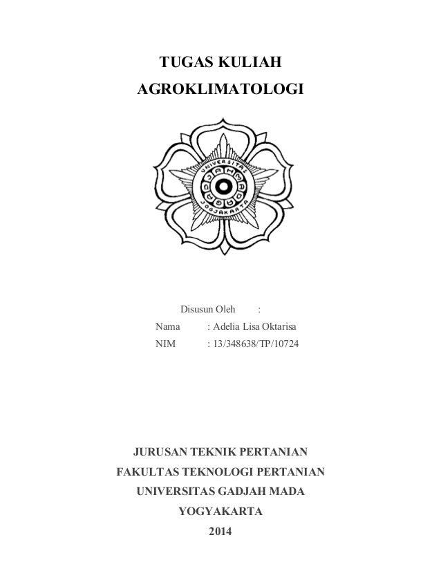 TUGAS KULIAH  AGROKLIMATOLOGI  Disusun Oleh :  Nama : Adelia Lisa Oktarisa  NIM : 13/348638/TP/10724  JURUSAN TEKNIK PERTA...