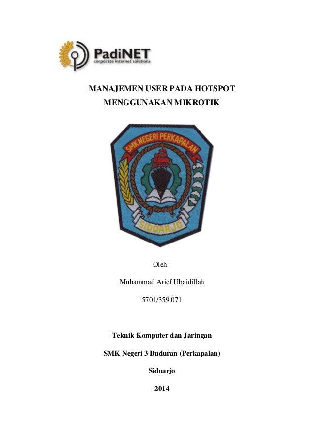 MANAJEMEN USER PADA HOTSPOT MENGGUNAKAN MIKROTIK Oleh : Muhammad Arief Ubaidillah 5701/359.071 Teknik Komputer dan Jaringa...