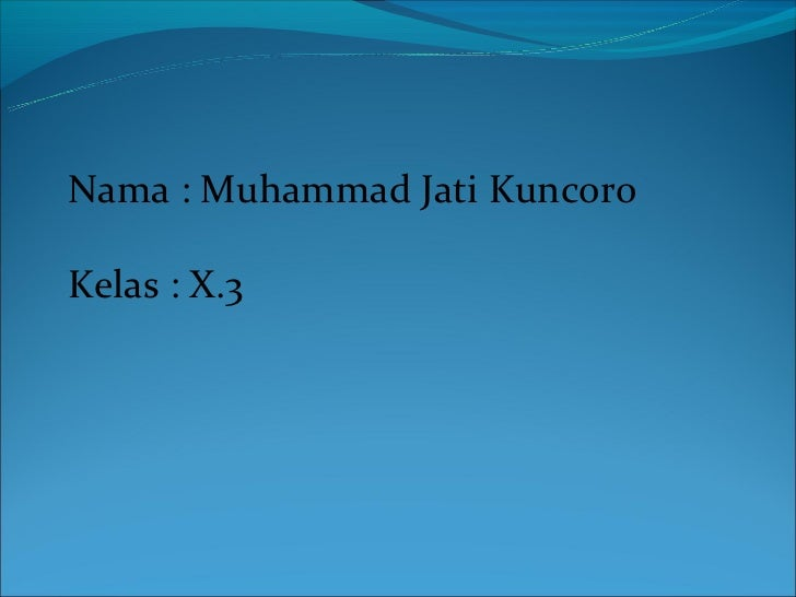 Nama : Muhammad Jati KuncoroKelas : X.3