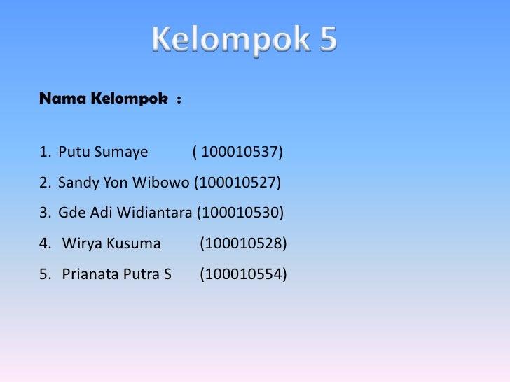 Kelompok 5<br />NamaKelompok  :  <br />PutuSumaye( 100010537)<br />Sandy Yon Wibowo (100010527) <br />GdeAdiWidiantara(10...