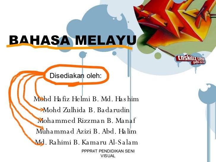 PPPR4T PENDIDIKAN SENI VISUAL BAHASA MELAYU Disediakan oleh: Mohd Hafiz Helmi B. Md. Hashim Mohd Zulhida B. Badarudin Moha...