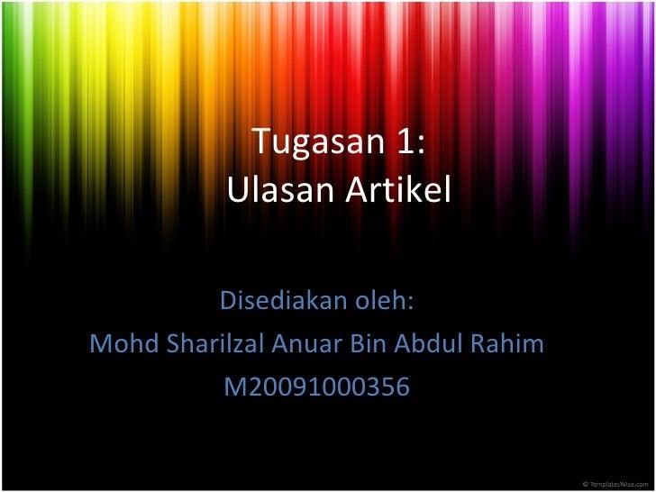 Tugasan 1: Ulasan Artikel Disediakan oleh: Mohd Sharilzal Anuar Bin Abdul Rahim M20091000356