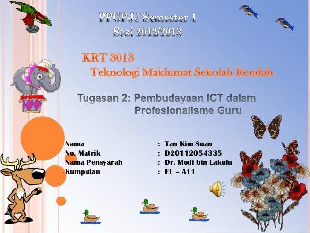 Nama             :   Tan Kim SuanNo. Matrik       :   D20112054335Nama Pensyarah   :   Dr. Modi bin LakuluKumpulan        ...