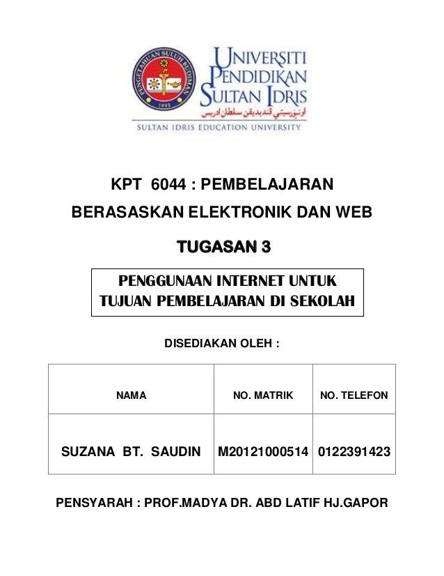 KAE 3013  KPT 6044 : PEMBELAJARAN BERASASKAN ELEKTRONIK DAN WEB TUGASAN 3 PENGGUNAAN INTERNET UNTUK TUJUAN PEMBELAJARAN DI...